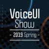 いよいよ明日!VoiceUI Show ~2019 Spring~